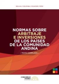 Normas sobre Arbitraje e Inversiones de los Países de la Comunidad Andina