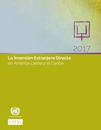 La Inversión Extranjera Directa en América Latina y el Caribe 2017